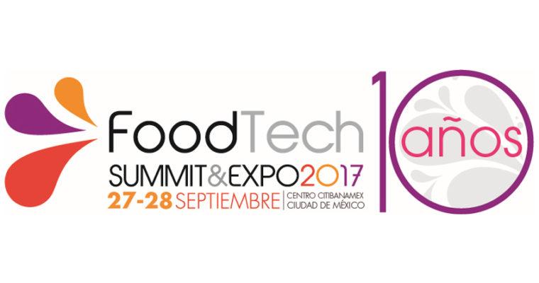 Food Technology Summit & Expo México 2017: La Expo líder de la industria celebra su Décimo Aniversario